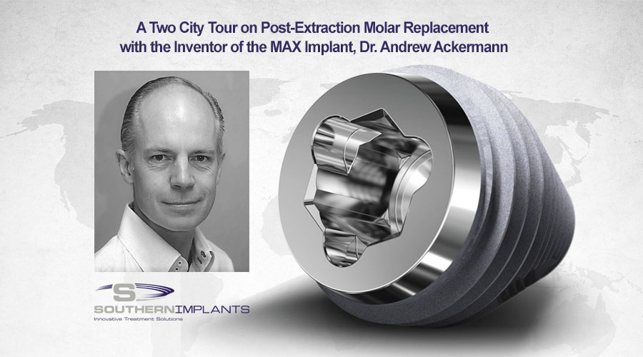October 18th and 20th, 2017 – A Two City Tour on Post-Extraction Molar Replacement with the Inventor of the MAX Implant, Dr. Andrew Ackermann