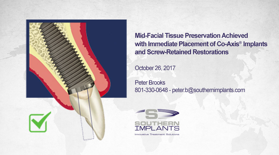 October 26, 2017 – Mid-Facial Tissue Preservation Achieved with Immediate Placement of Co-Axis® Implants and Screw-Retained Restorations