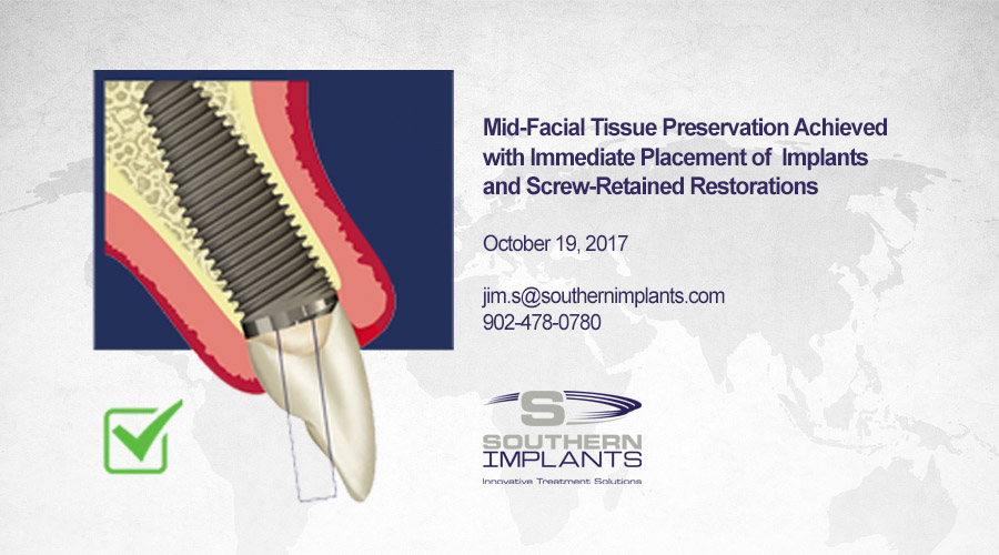 October 19, 2017 – Mid-Facial Tissue Preservation Achieved with Immediate Placement of Implants and Screw-Retained Restorations