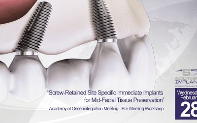 """February 28, 2018 – Pre-Meeting Workshop: """"Screw-Retained, Site Specific Immediate Implants for Mid-Facial Tissue Preservation"""""""