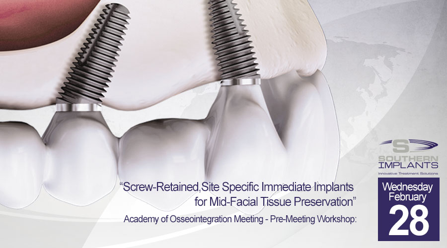 "February 28, 2018 – Pre-Meeting Workshop: ""Screw-Retained, Site Specific Immediate Implants for Mid-Facial Tissue Preservation"""