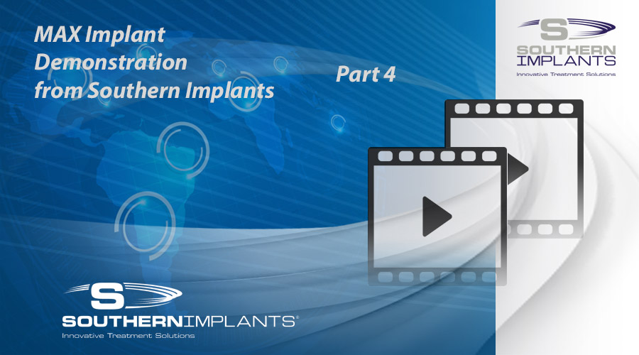 Webinar Part 4: MAX Implant Demonstration from Southern Implants