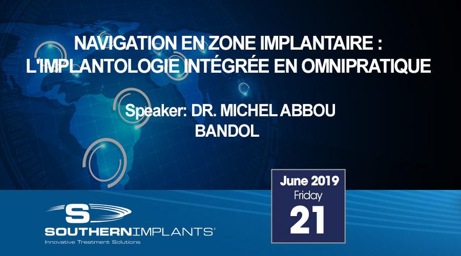 June 21, 2019 – NAVIGATION EN ZONE IMPLANTAIRE : L'IMPLANTOLOGIE INTÉGRÉE EN OMNIPRATIQUE