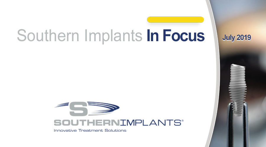 July 2019 – Southern Implants In Focus Newsletter