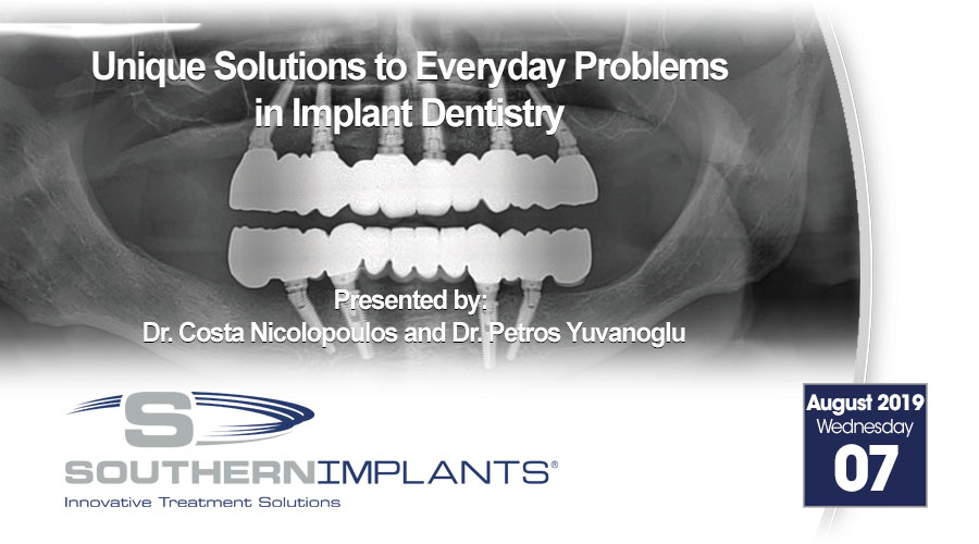 August 07, 2019 – Unique Solutions to Everyday Problems in Implant Dentistry