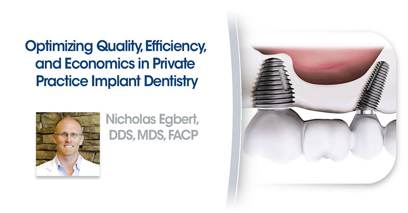 Optimizing Quality, Efficiency, and Economics in Private Practice Implant Dentistry