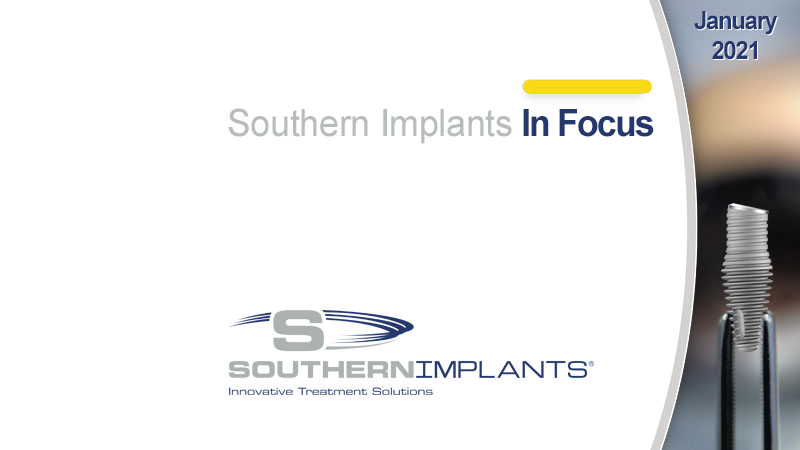 January 2021 – Southern Implants In Focus Newsletter